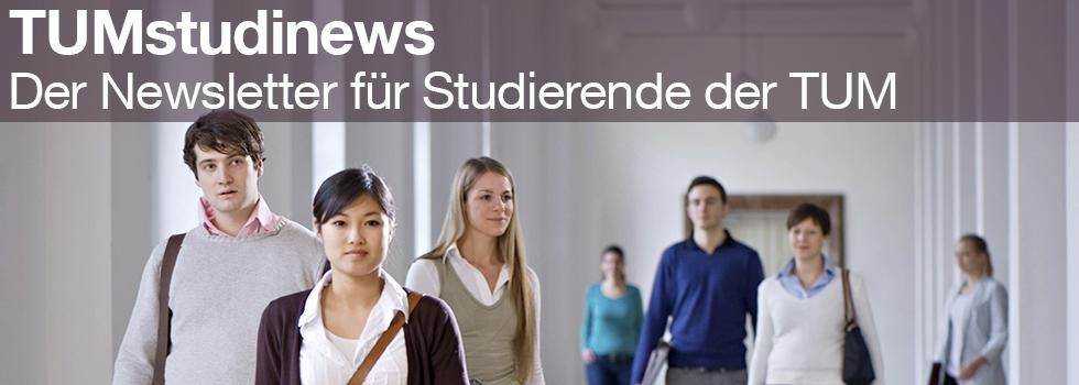 TUMstudinews – Der Newsletter für Studierende der TUM - jetzt abonnieren