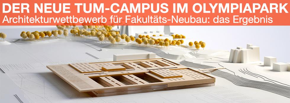Der neue TUM Campus im Olympiapark - Archtiekturwettbewerb für Fakultäts-Neubau: das Ergebnis